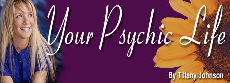 Tiffany Johnson - Your Psychic Life is Tiffany's monthly column on being psychic.