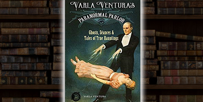 Varla Ventura's Paranormal Parlor: Ghosts, Séances, and Tales of True Hauntings - Author Interview