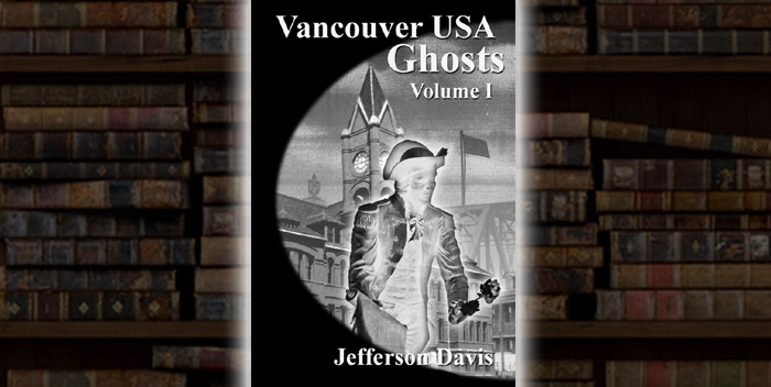 Vancouver USA Ghosts: Volume 1 by Jefferson Davis