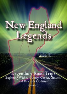 New England Legends Episode 7 - Legendary Road Trip: Exploring Wicked-Strange Ghosts, Graves, and Roadside Oddities